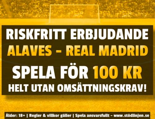 Riskfritt 23/1: 100 kr på Alaves-Real Madrid – utan omsättning!