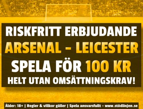 Riskfritt 25/10: 100 kr på Arsenal-Leicester – utan omsättning!