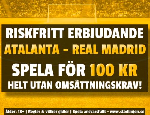 Riskfritt 24/2: 100 kr på Atalanta-Real Madrid – utan omsättning!