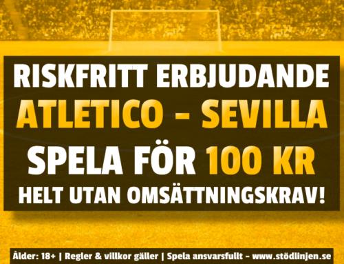 Riskfritt 12/1: 100 kr på Atletico-Sevilla – utan omsättning!