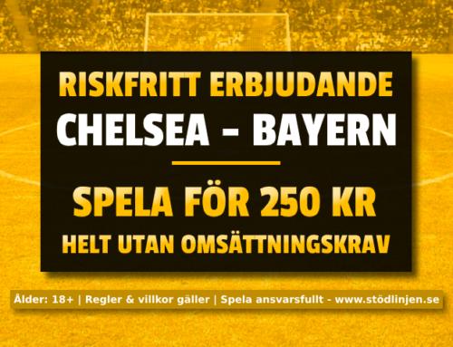 Riskfritt 25/2: 250 kr på Chelsea-Bayern Munchen – utan omsättning!