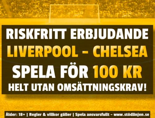Riskfritt 20/9: 100 kr på Chelsea-Liverpool – utan omsättning!