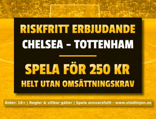 Riskfritt 22/2: 250 kr på Chelsea-Tottenham – utan omsättning!