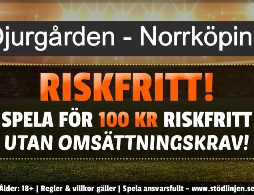 Riskfritt 18/4: 100 kr på Djurgården – Norrköping – utan omsättning!