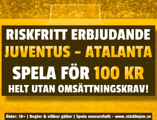 Riskfritt 11/7: 100 kr på Juventus-Atalanta – utan omsättning!