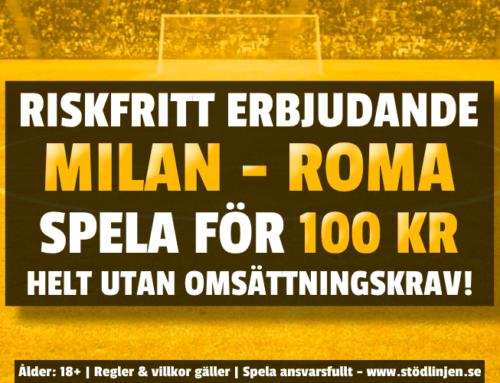Riskfritt 26/10: 100 kr på Milan-Roma – utan omsättning!