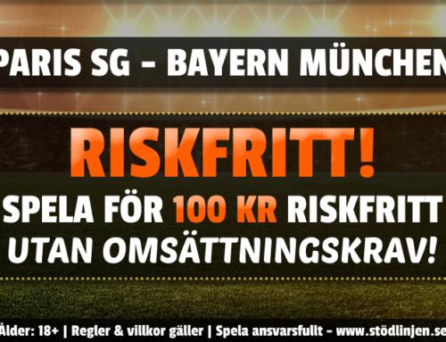 Riskfritt 13/4: 100 kr på PSG – Bayern – utan omsättning!