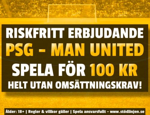 Riskfritt 20/10: 100 kr på PSG-Man United – utan omsättning!