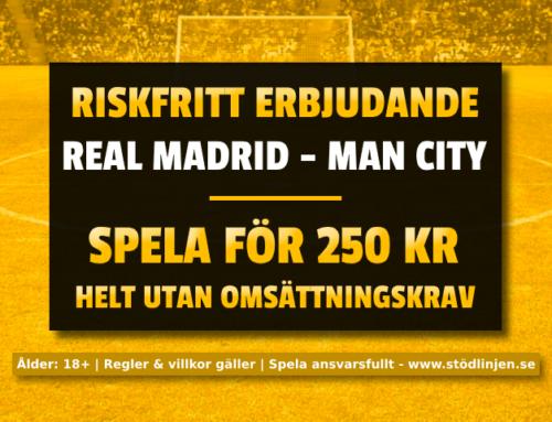 Riskfritt 26/2: 250 kr på Real Madrid-Man City – utan omsättning!