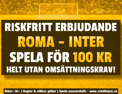 Riskfritt 10/1: 100 kr på Roma-Inter – utan omsättning!