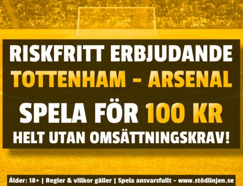 Riskfritt 6/12: 100 kr på Tottenham-Arsenal – utan omsättning!