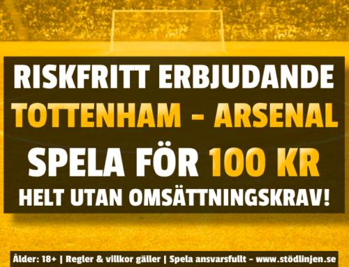 Riskfritt 12/7: 100 kr på Tottenham-Arsenal – utan omsättning!