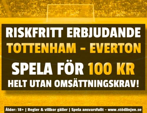 Riskfritt 13/9: 100 kr på Tottenham-Everton – utan omsättning!