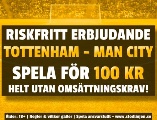 Riskfritt 21/11: 100 kr på Tottenham-Manchester City – utan omsättning!