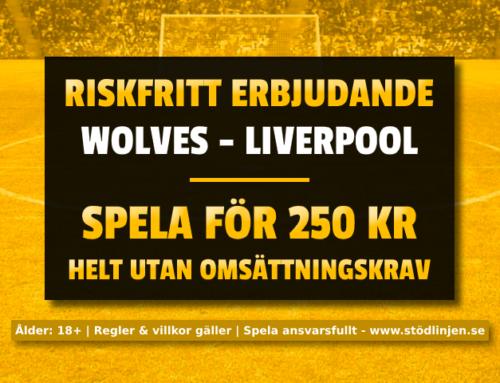 Riskfritt 23/1: 250 kr på Wolves-Liverpool – utan omsättning!