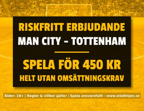 Riskfritt 17/8: Få 450 kr riskfritt på Man City-Tottenham!