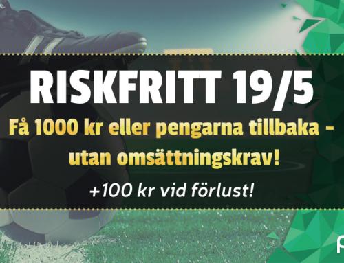 Riskfritt 19/5: Få 1000 kr eller pengarna tillbaka utan omsättningskrav!